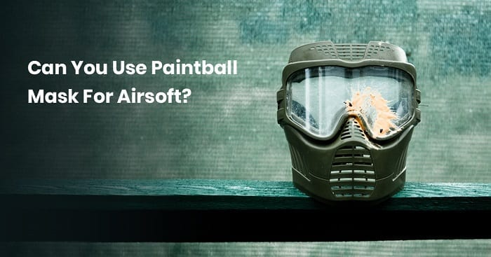 Can I use a paintball mask for airsoft