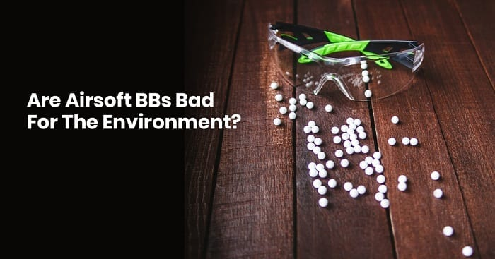 are airsoft bbs bad for the environment
