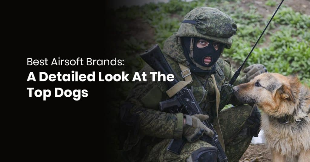 The Best Airsoft Brands Reviewed