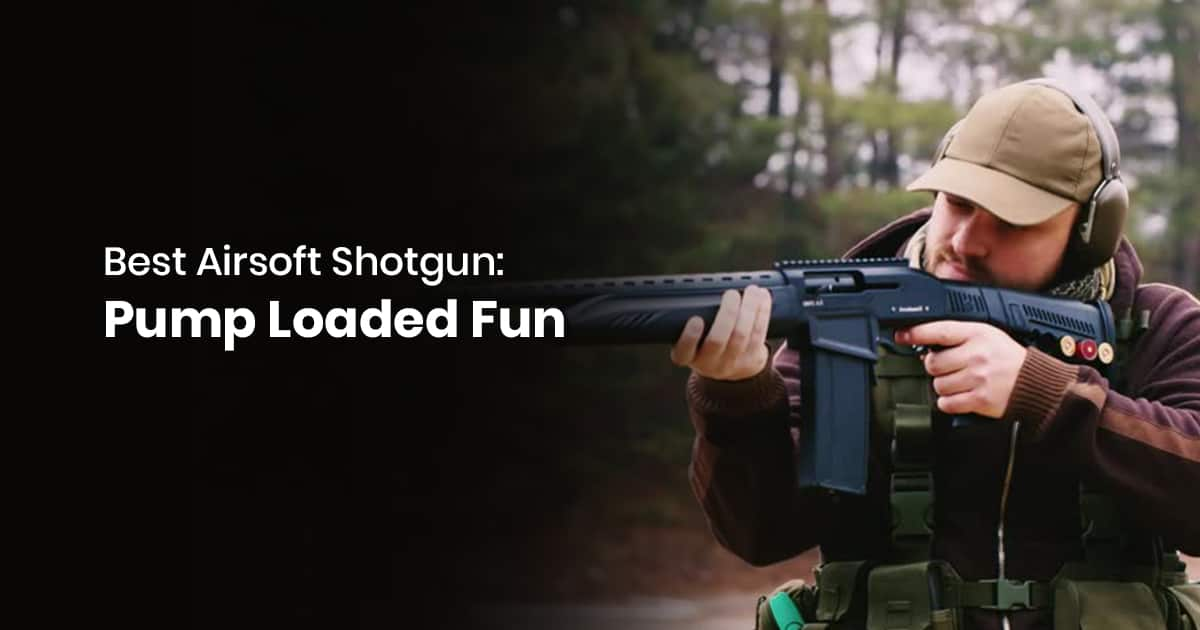 Best Airsoft Shotgun: Pump Loaded Fun