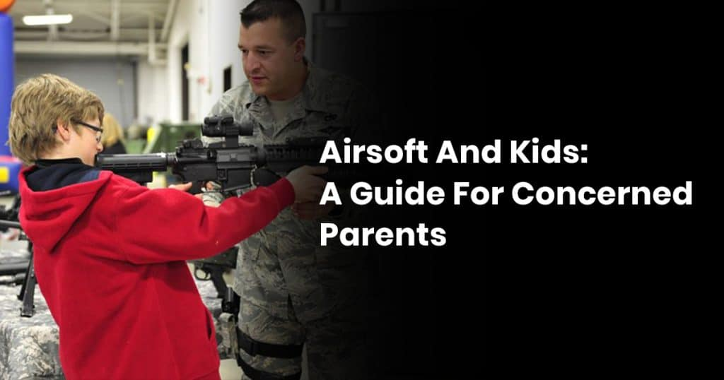 Airsoft And Kids: A Guide For Concerned Parents