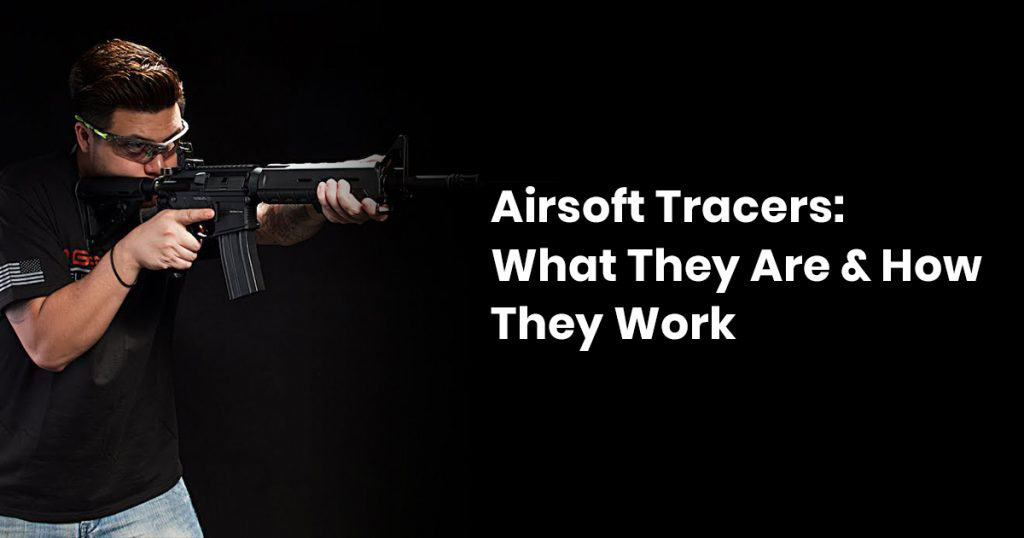 Airsoft Tracers: What They Are & How They Work