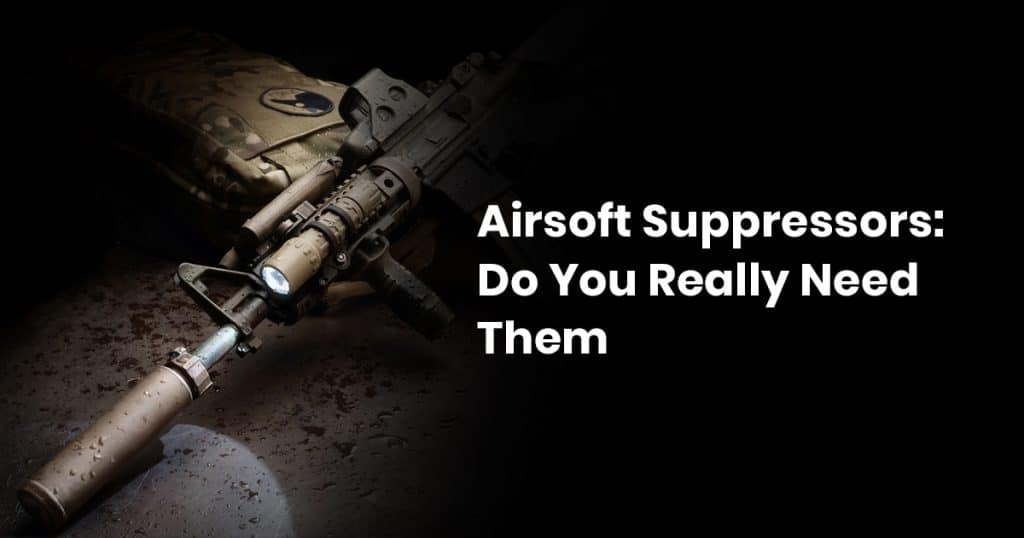 Airsoft Suppressors: Do You Really Need Them
