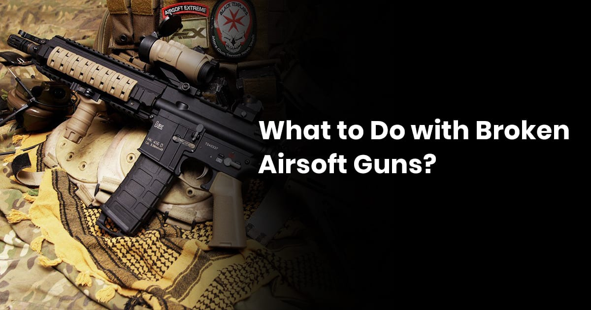 What To Do With Broken Airsoft Guns?