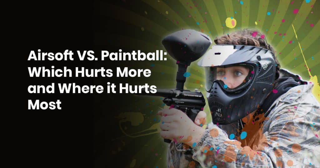 Airsoft VS PaintballAirsoft VS Paintball: Which Hurts More and Where it Hurts Most