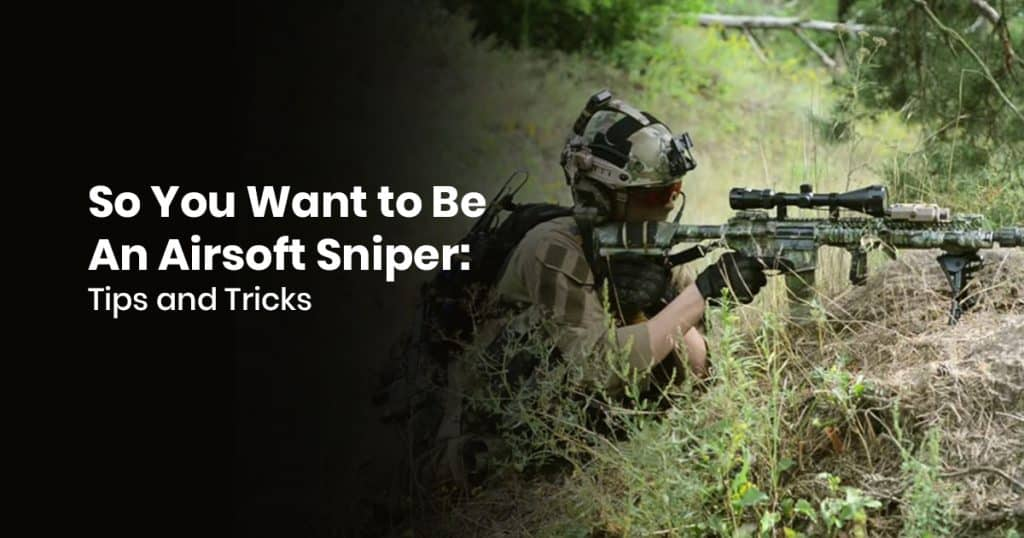 So You Want To Be An Airsoft Sniper: Tips And Tricks